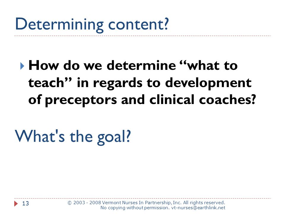 Determining content. What s the goal. © 2003 - 2008 Vermont Nurses In Partnership, Inc.
