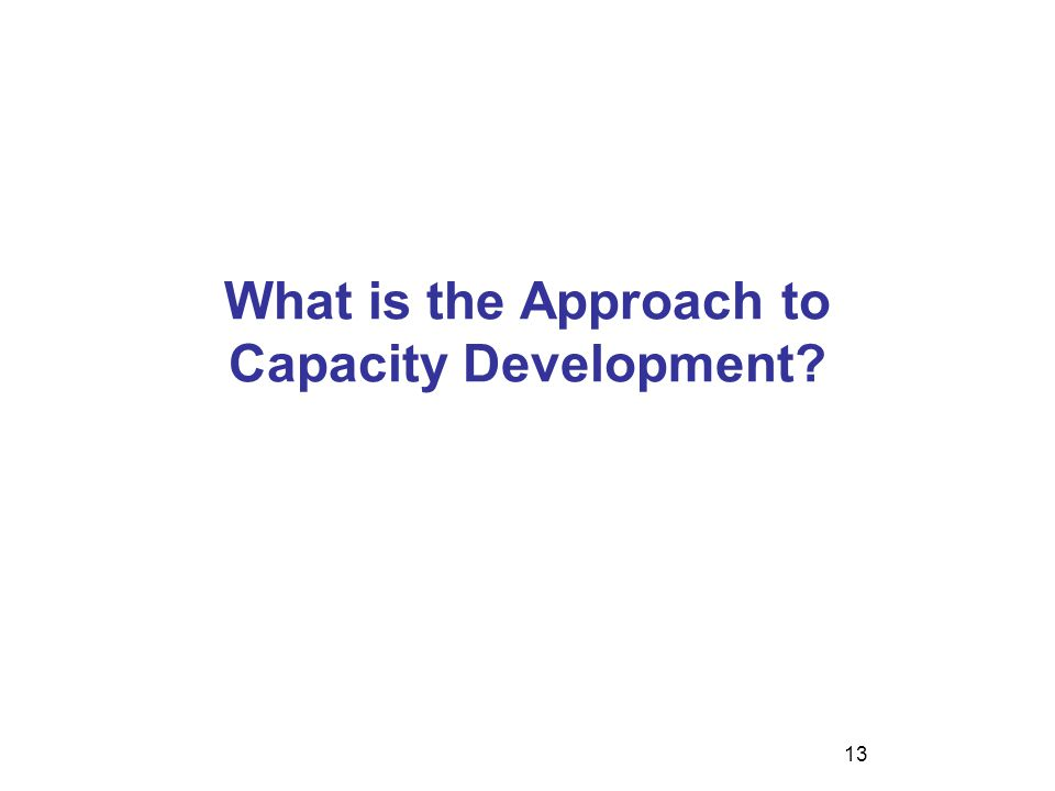 What is the Approach to Capacity Development 13