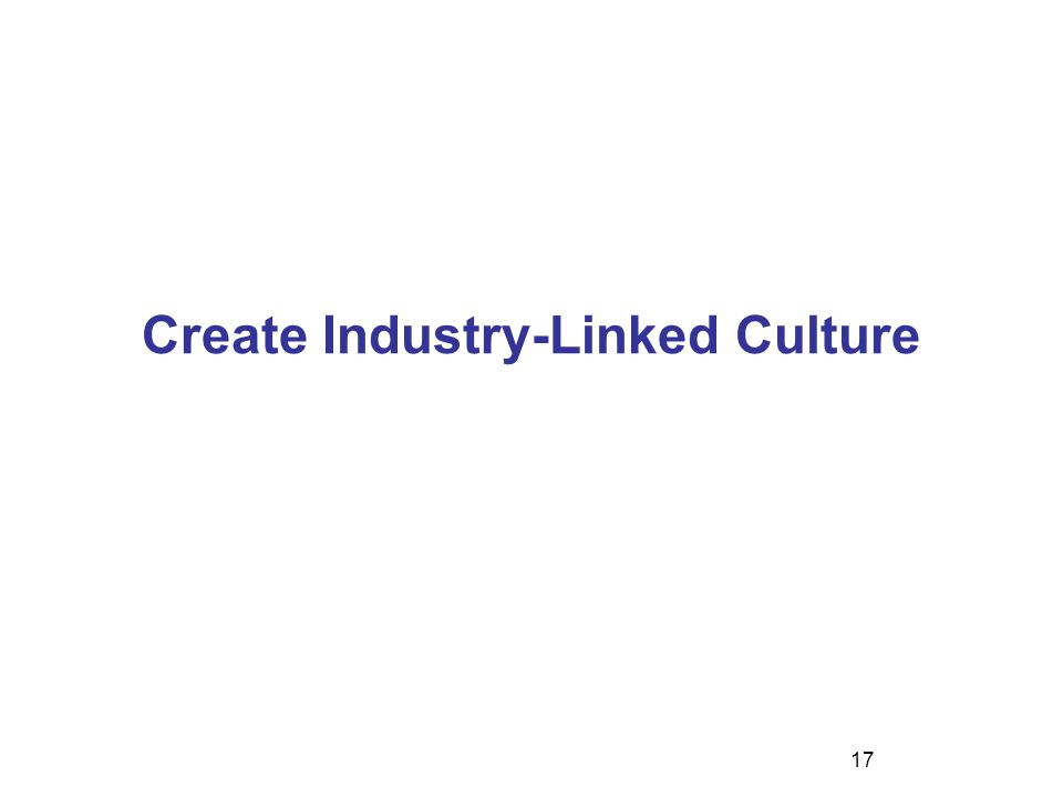 Create Industry-Linked Culture 17