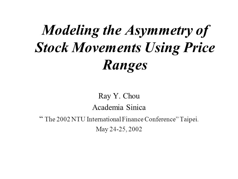 Modeling the Asymmetry of Stock Movements Using Price Ranges Ray Y.