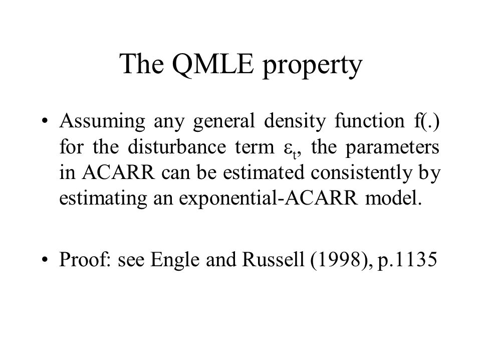 The QMLE property Assuming any general density function f(.) for the disturbance term  t, the parameters in ACARR can be estimated consistently by estimating an exponential-ACARR model.