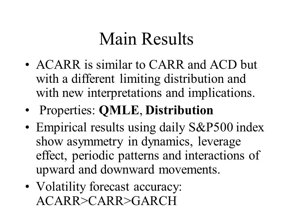 Main Results ACARR is similar to CARR and ACD but with a different limiting distribution and with new interpretations and implications.