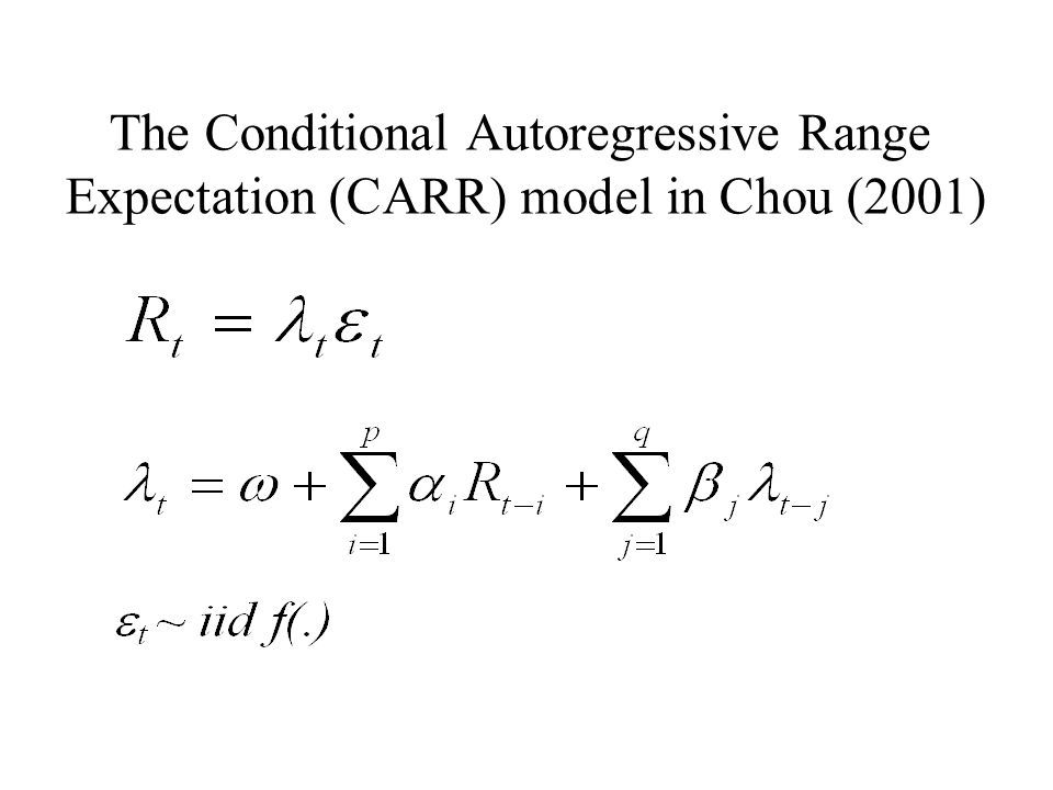 The Conditional Autoregressive Range Expectation (CARR) model in Chou (2001)