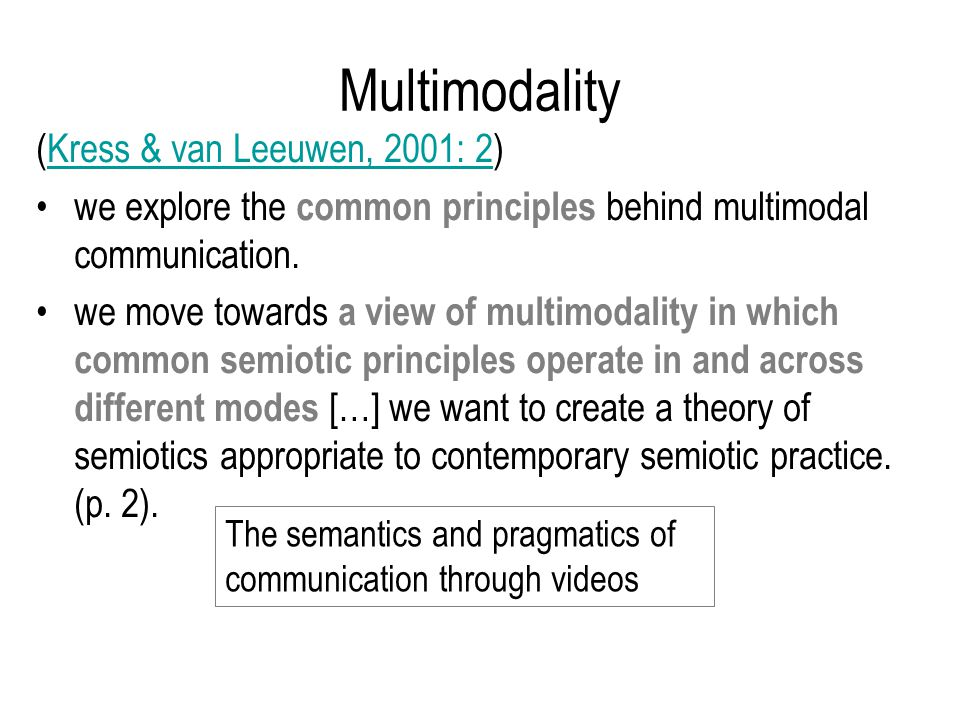 (Kress & van Leeuwen, 2001: 2)Kress & van Leeuwen, 2001: 2 we explore the common principles behind multimodal communication.