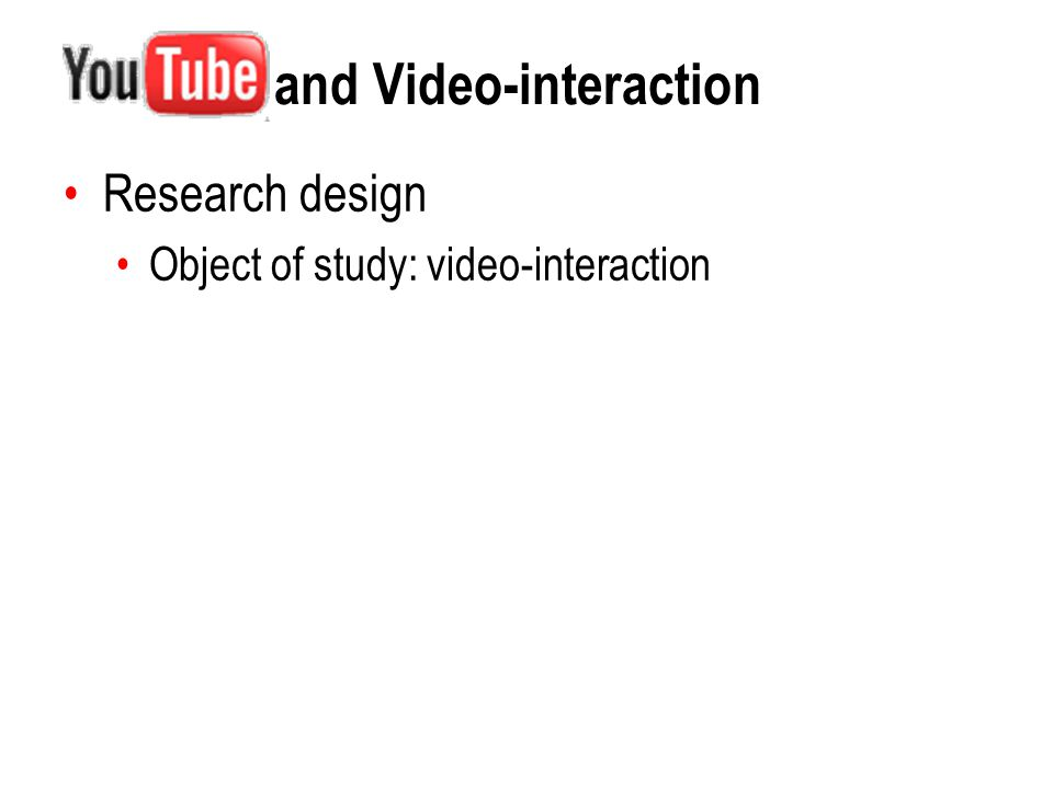 and Video-interaction Research design Object of study: video-interaction