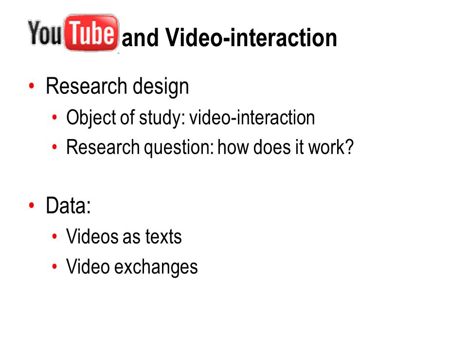 and Video-interaction Research design Object of study: video-interaction Research question: how does it work.