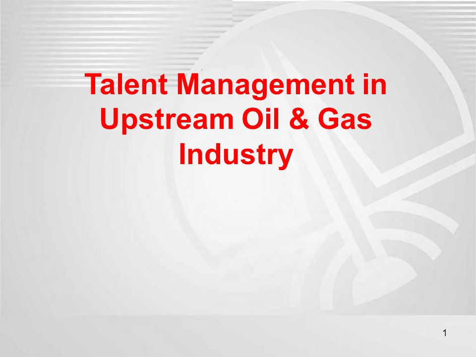 Talent Management in Upstream Oil & Gas Industry 1