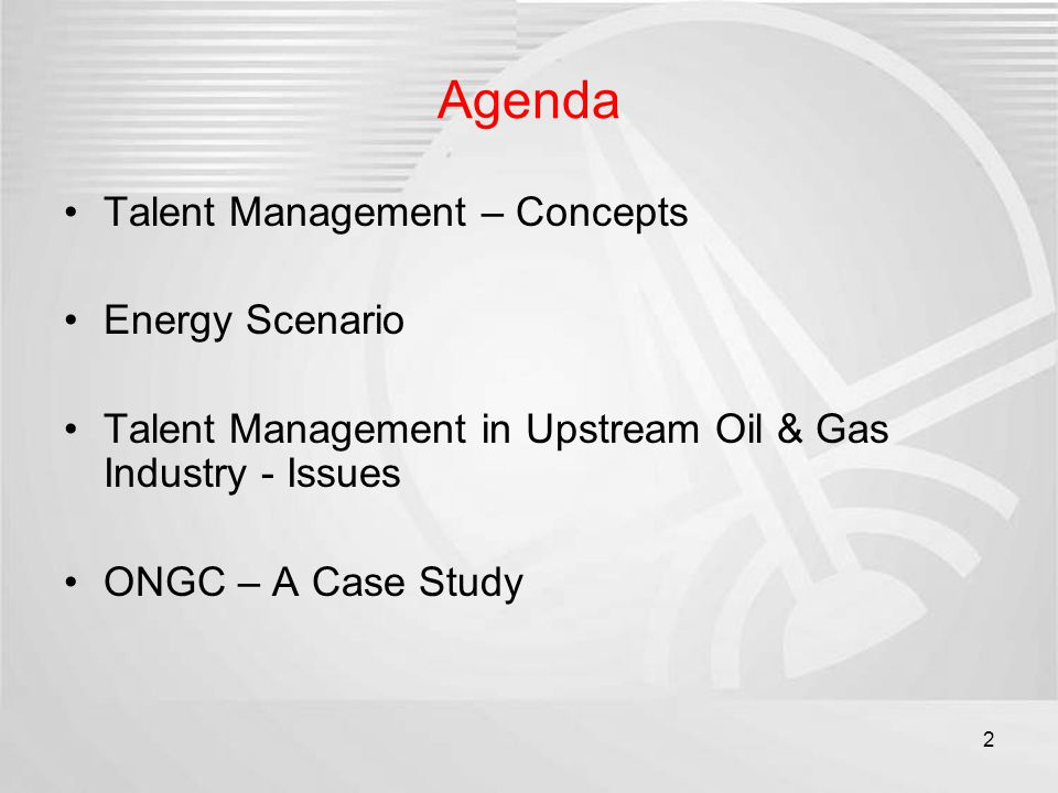 Agenda Talent Management – Concepts Energy Scenario Talent Management in Upstream Oil & Gas Industry - Issues ONGC – A Case Study 2
