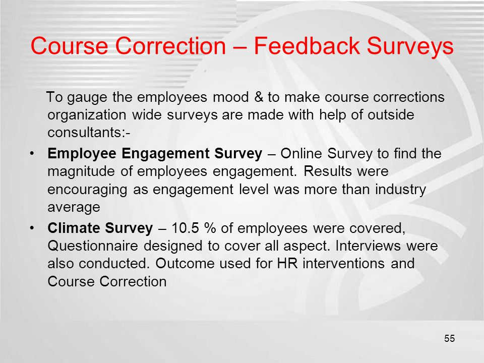 Course Correction – Feedback Surveys To gauge the employees mood & to make course corrections organization wide surveys are made with help of outside