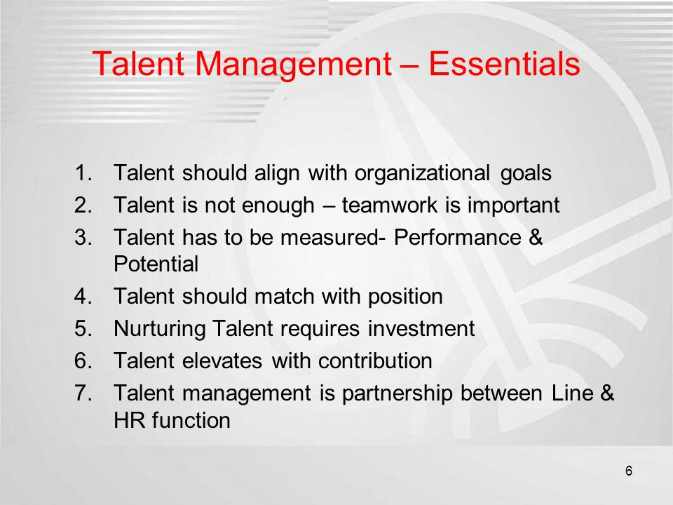 Talent Management – Essentials 1.Talent should align with organizational goals 2.Talent is not enough – teamwork is important 3.Talent has to be measu