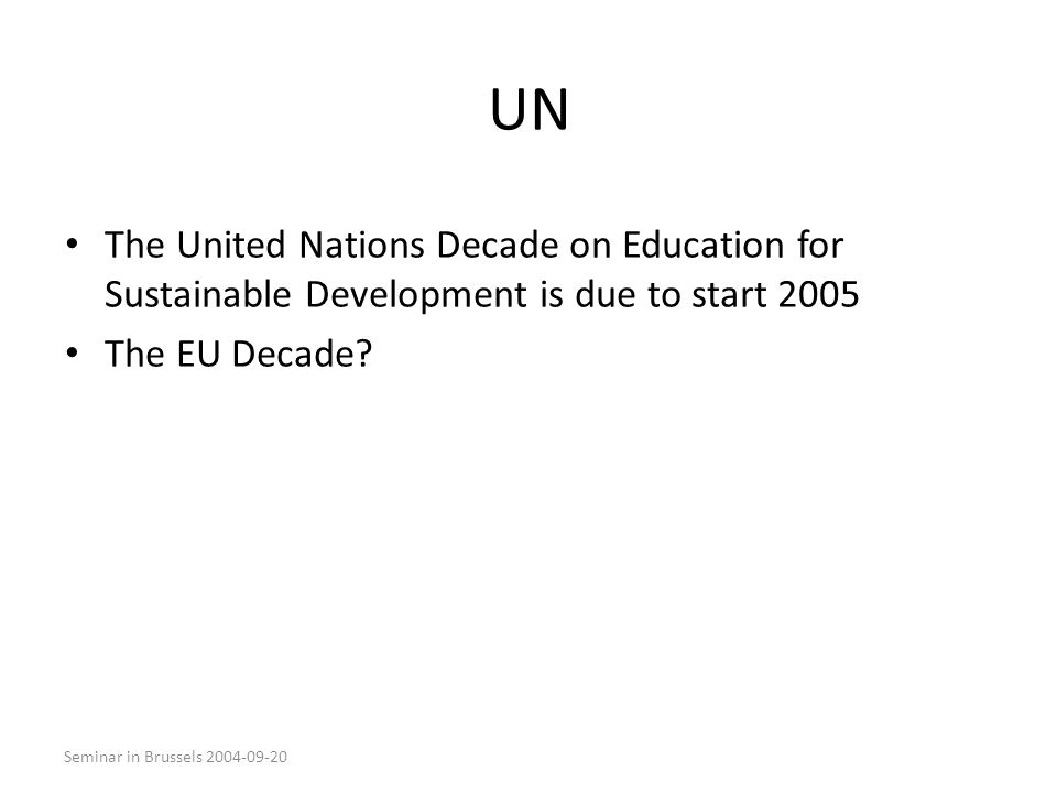 Seminar in Brussels 2004-09-20 UN The United Nations Decade on Education for Sustainable Development is due to start 2005 The EU Decade