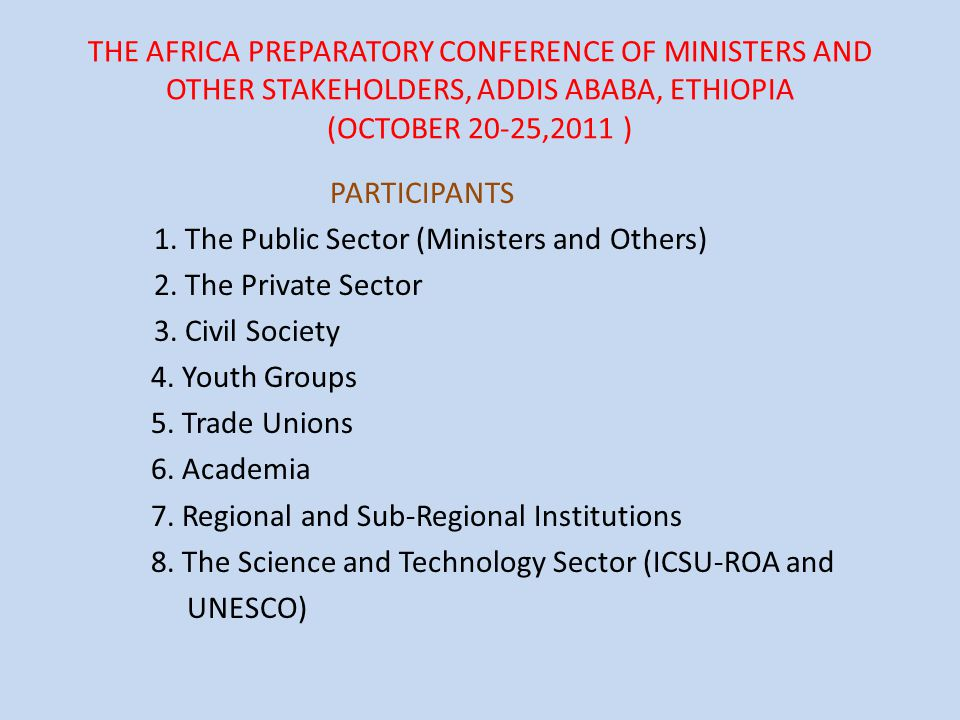 THE AFRICA PREPARATORY CONFERENCE OF MINISTERS AND OTHER STAKEHOLDERS, ADDIS ABABA, ETHIOPIA (OCTOBER 20-25,2011 ) PARTICIPANTS 1.