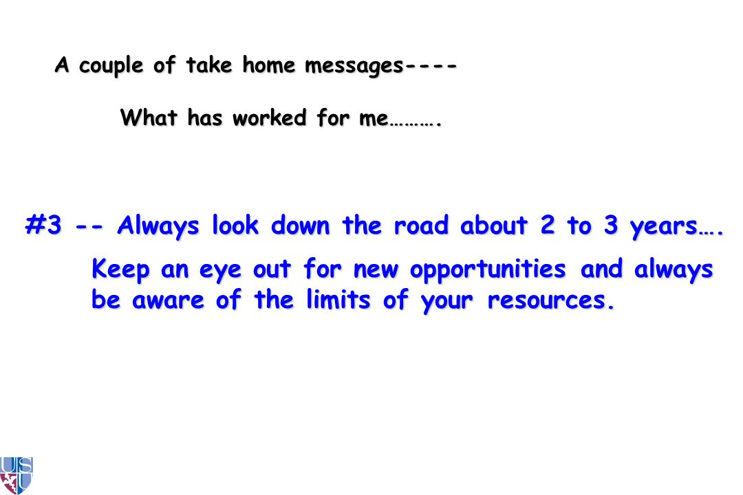 A couple of take home messages---- What has worked for me……….