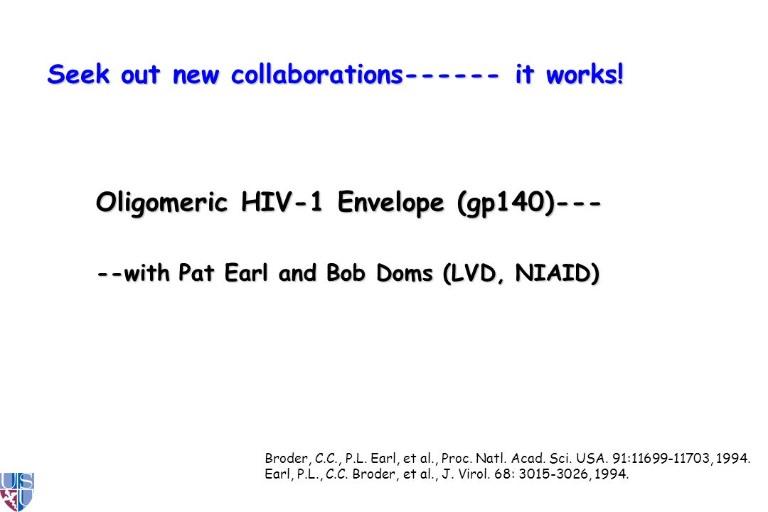 Oligomeric HIV-1 Envelope (gp140)--- --with Pat Earl and Bob Doms (LVD, NIAID) Broder, C.C., P.L.