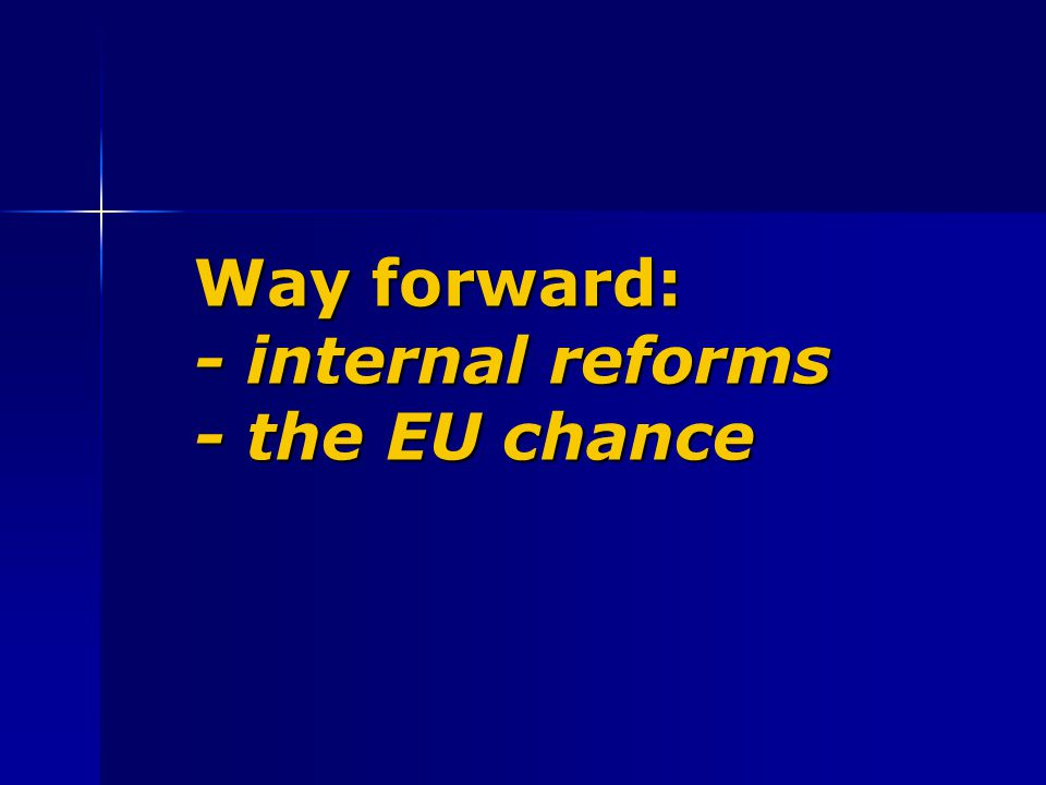 Way forward: - internal reforms - the EU chance