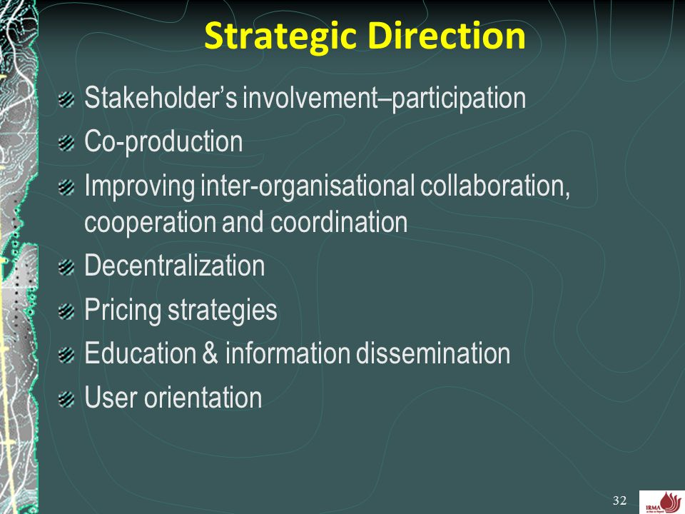 Strategic Direction Stakeholder's involvement–participation Co-production Improving inter-organisational collaboration, cooperation and coordination D