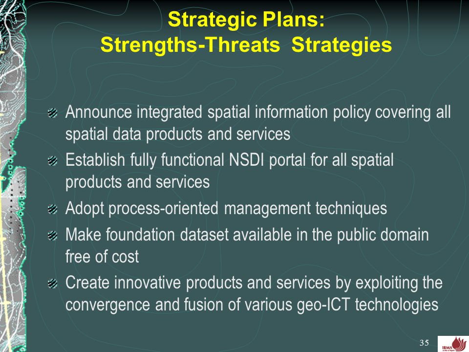 Strategic Plans: Strengths-Threats Strategies Announce integrated spatial information policy covering all spatial data products and services Establish