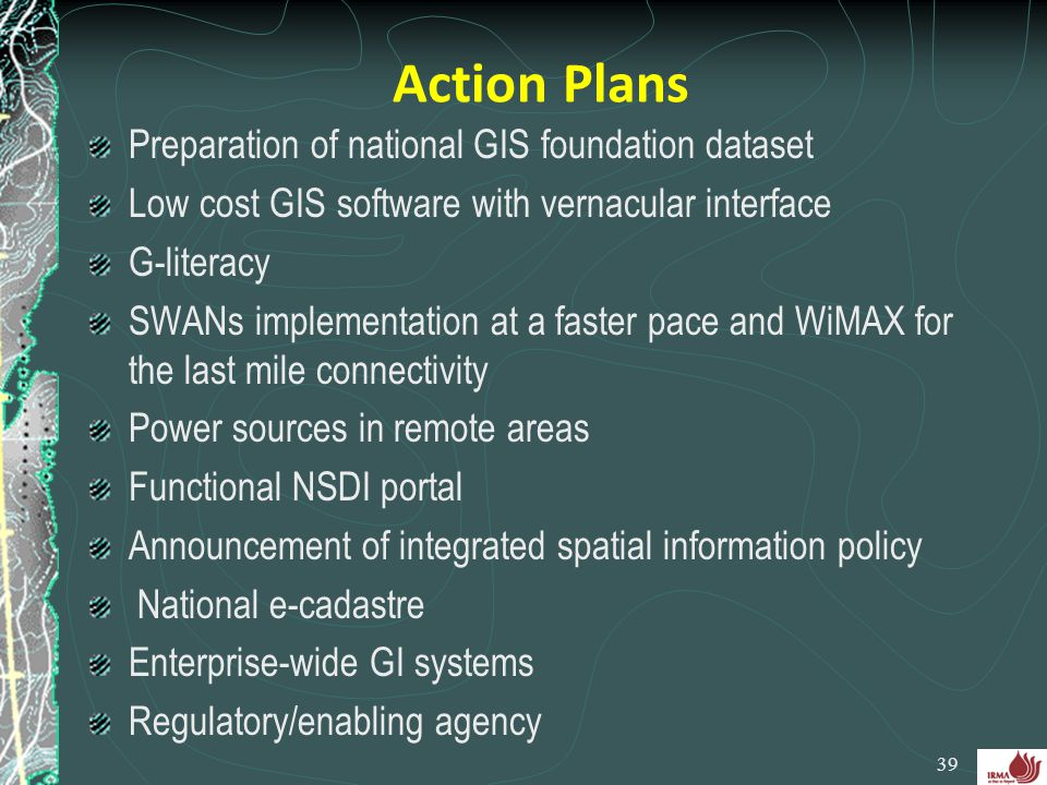 Action Plans Preparation of national GIS foundation dataset Low cost GIS software with vernacular interface G-literacy SWANs implementation at a faste