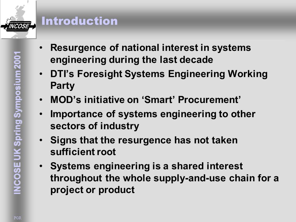 INCOSE UK Spring Symposium 2001 PGR The tyranny of requirements - quote from a past INCOSE President If someone is trying to contract for a system, and they can properly identify all the necessary 'requirements', then it makes sense to do so.