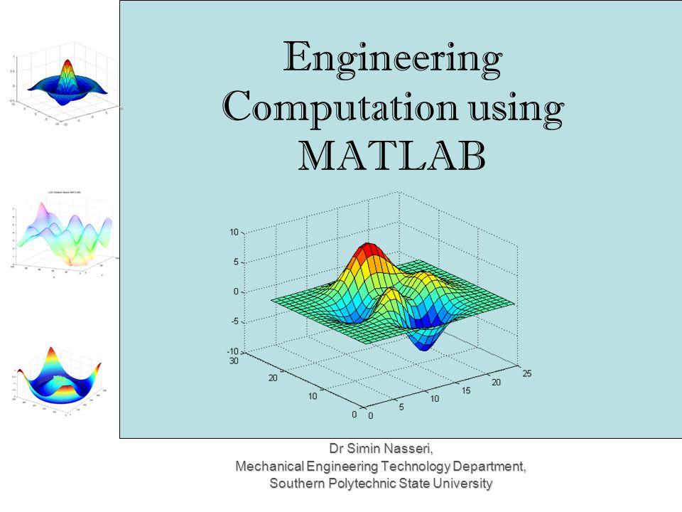 Dr Simin Nasseri, Mechanical Engineering Technology Department, Southern Polytechnic State University MATLAB uses a standard windows menu bar