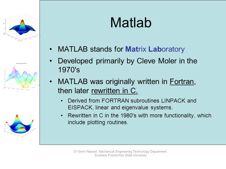 Dr Simin Nasseri, Mechanical Engineering Technology Department, Southern Polytechnic State University 5- Document Window If you double click on any variable in the workspace window MATLAB launches a document window containing the array editor.