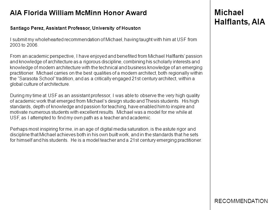 AIA Florida William McMinn Honor Award Santiago Perez, Assistant Professor, University of Houston I submit my wholehearted recommendation of Michael, having taught with him at USF from 2003 to 2006.