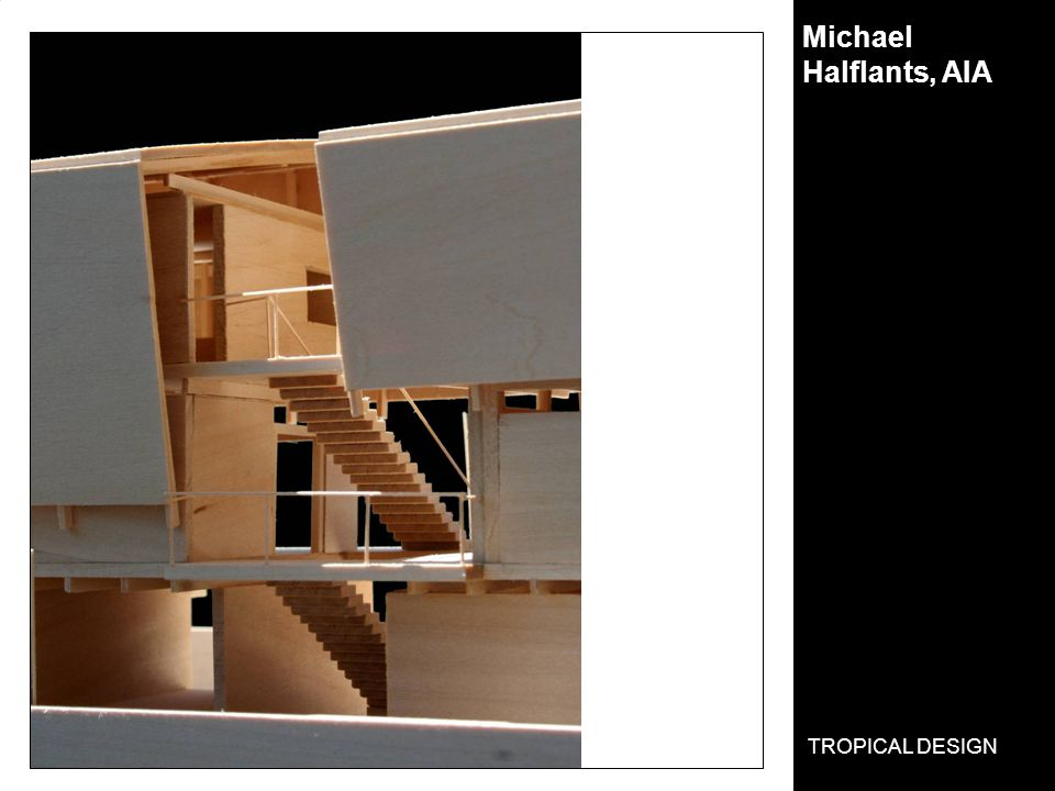 Michael Halflants, AIA TROPICAL DESIGN