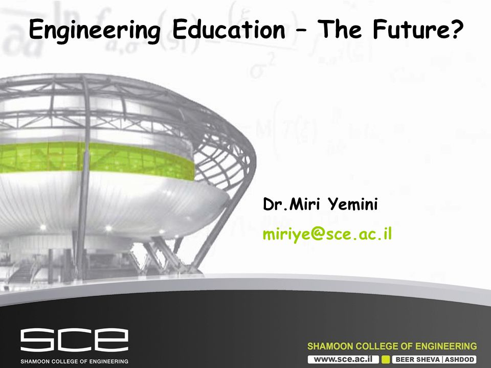 Engineering Education – The Future Dr.Miri Yemini miriye@sce.ac.il