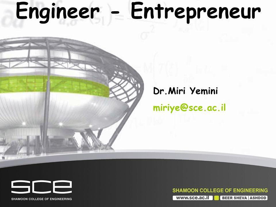Engineer - Entrepreneur Dr.Miri Yemini miriye@sce.ac.il