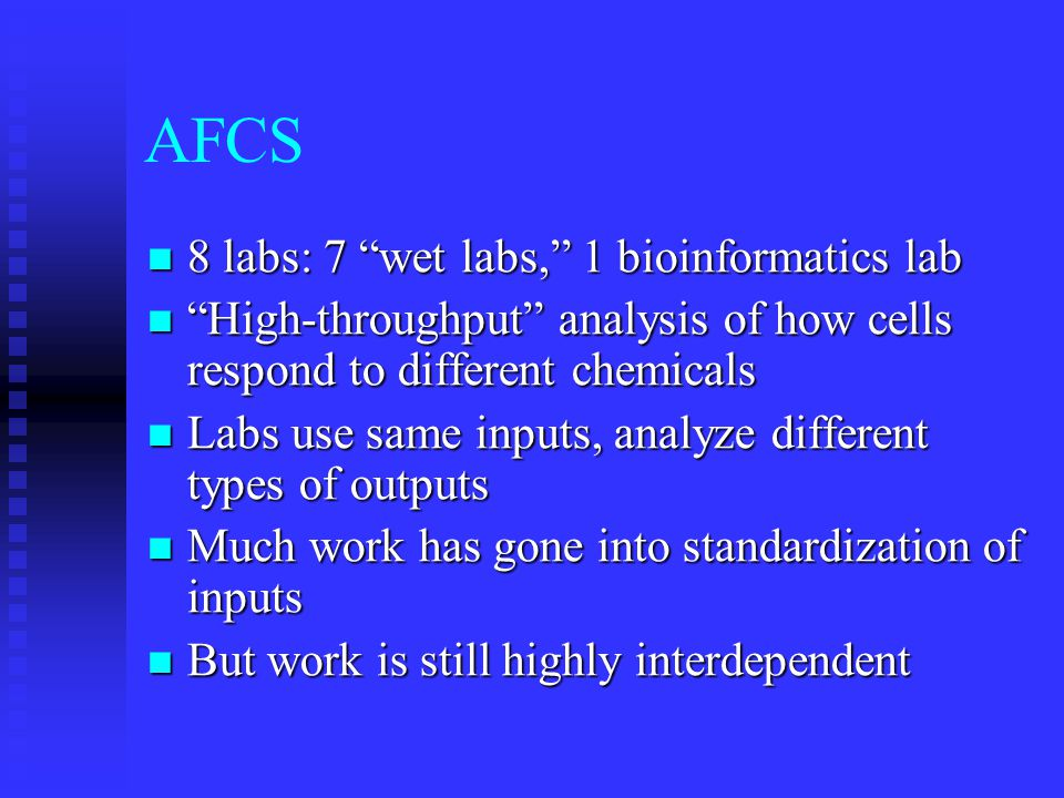 "AFCS 8 labs: 7 ""wet labs,"" 1 bioinformatics lab 8 labs: 7 ""wet labs,"" 1 bioinformatics lab ""High-throughput"" analysis of how cells respond to differen"