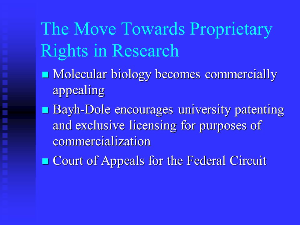 The Move Towards Proprietary Rights in Research Molecular biology becomes commercially appealing Molecular biology becomes commercially appealing Bayh