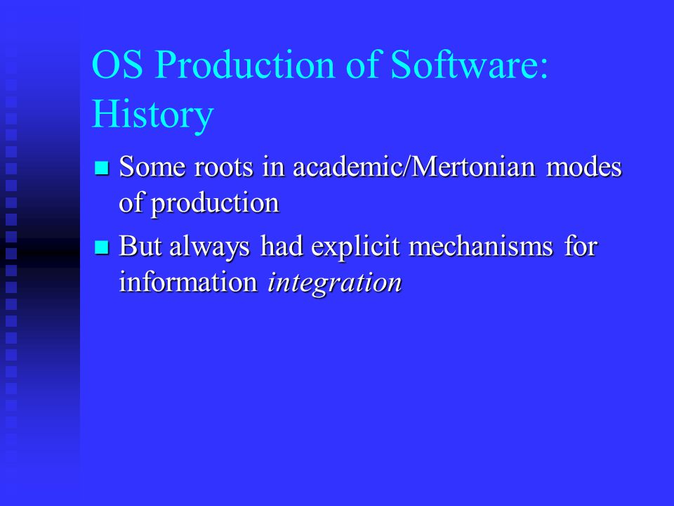 OS Production of Software: History Some roots in academic/Mertonian modes of production Some roots in academic/Mertonian modes of production But alway