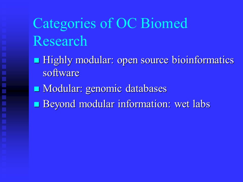 Categories of OC Biomed Research Highly modular: open source bioinformatics software Highly modular: open source bioinformatics software Modular: geno
