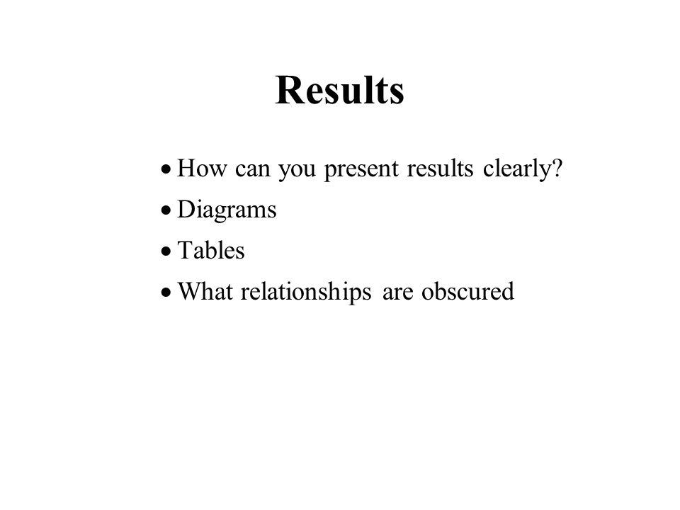 Results  How can you present results clearly.