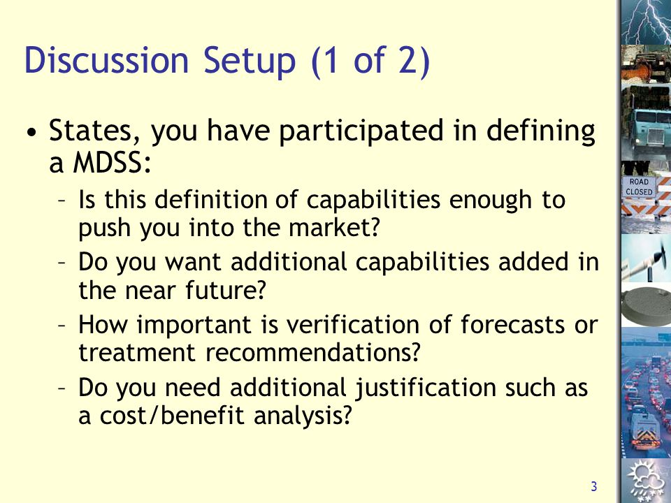 3 Discussion Setup (1 of 2) States, you have participated in defining a MDSS: –Is this definition of capabilities enough to push you into the market.