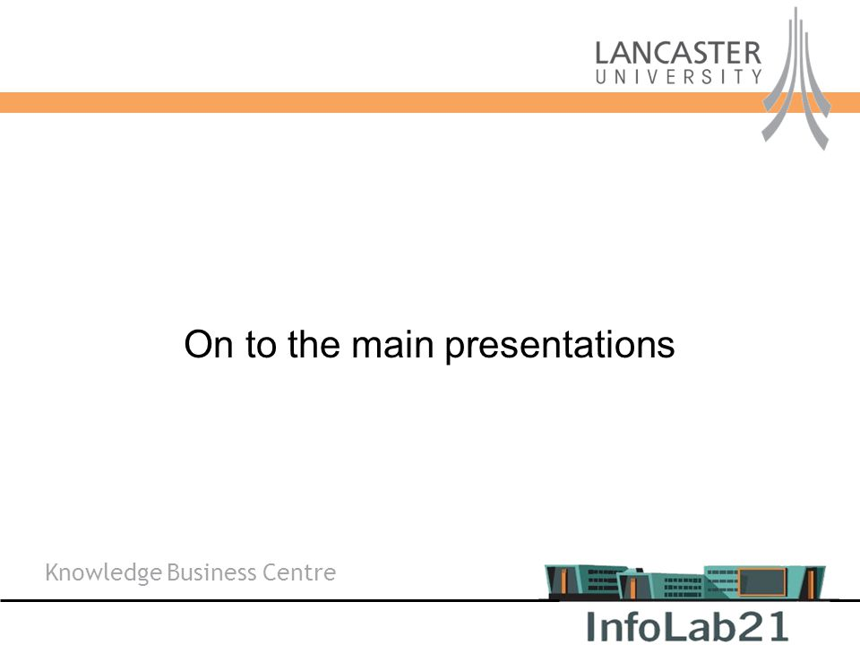 Knowledge Business Centre Overview On to the main presentations