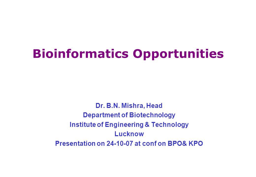 Bioinformatics Opportunities Dr. B.N.