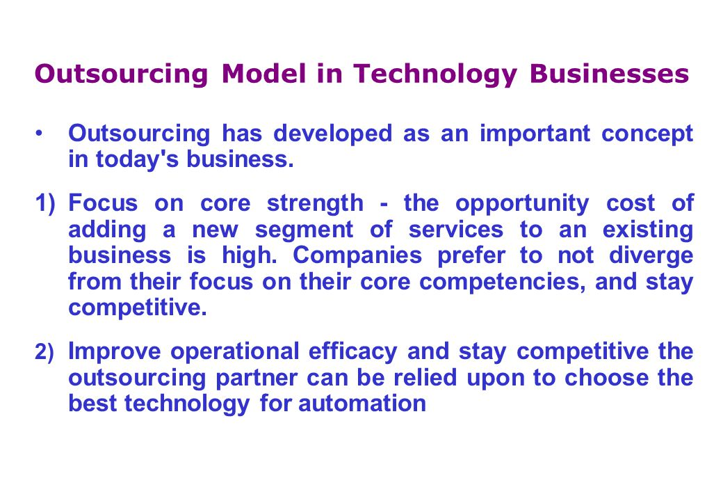 Outsourcing Model in Technology Businesses Outsourcing has developed as an important concept in today s business.