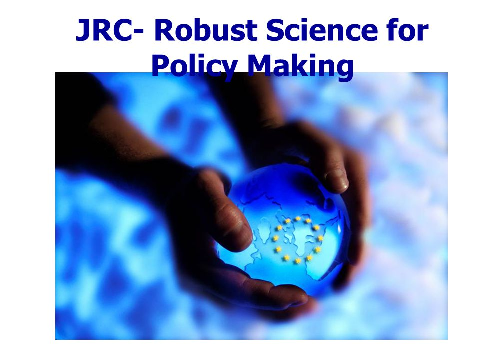 JRC- Robust Science for Policy Making