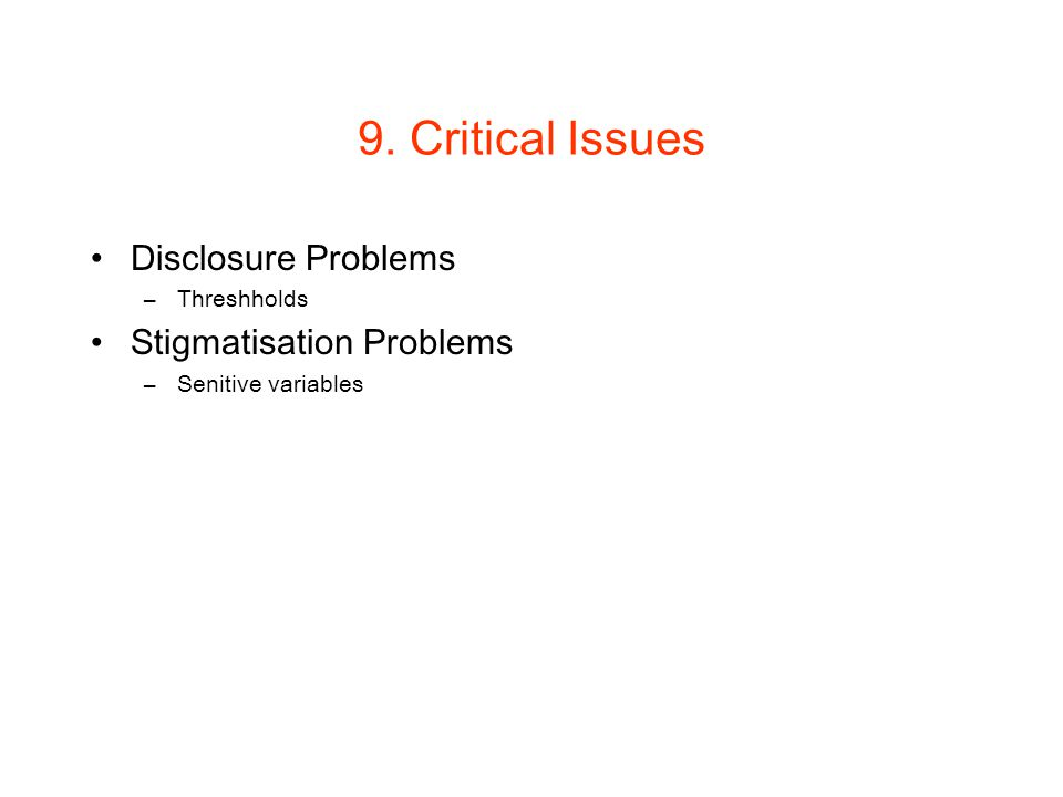 9. Critical Issues Disclosure Problems –Threshholds Stigmatisation Problems –Senitive variables