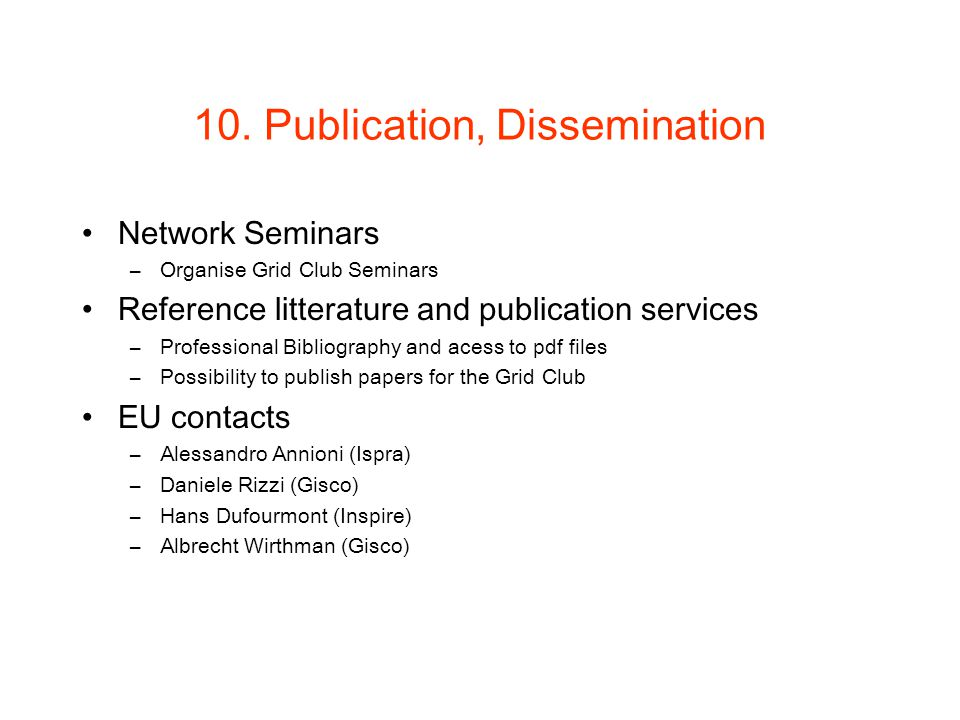 10. Publication, Dissemination Network Seminars –Organise Grid Club Seminars Reference litterature and publication services –Professional Bibliography