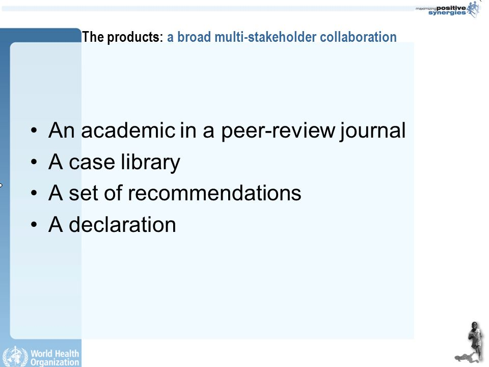 The products: a broad multi-stakeholder collaboration An academic in a peer-review journal A case library A set of recommendations A declaration