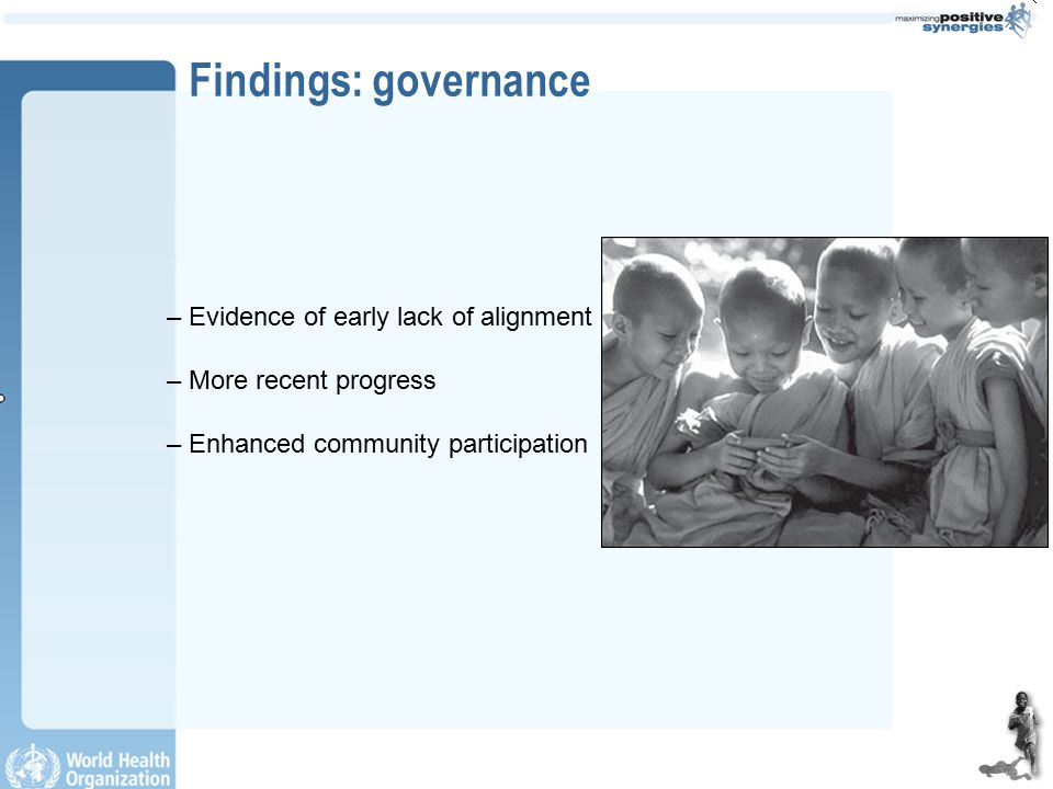 Findings: governance – Evidence of early lack of alignment – More recent progress – Enhanced community participation