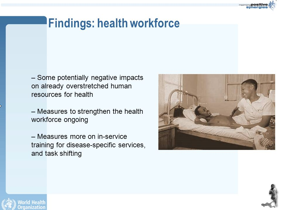 Findings: health workforce – Some potentially negative impacts on already overstretched human resources for health – Measures to strengthen the health