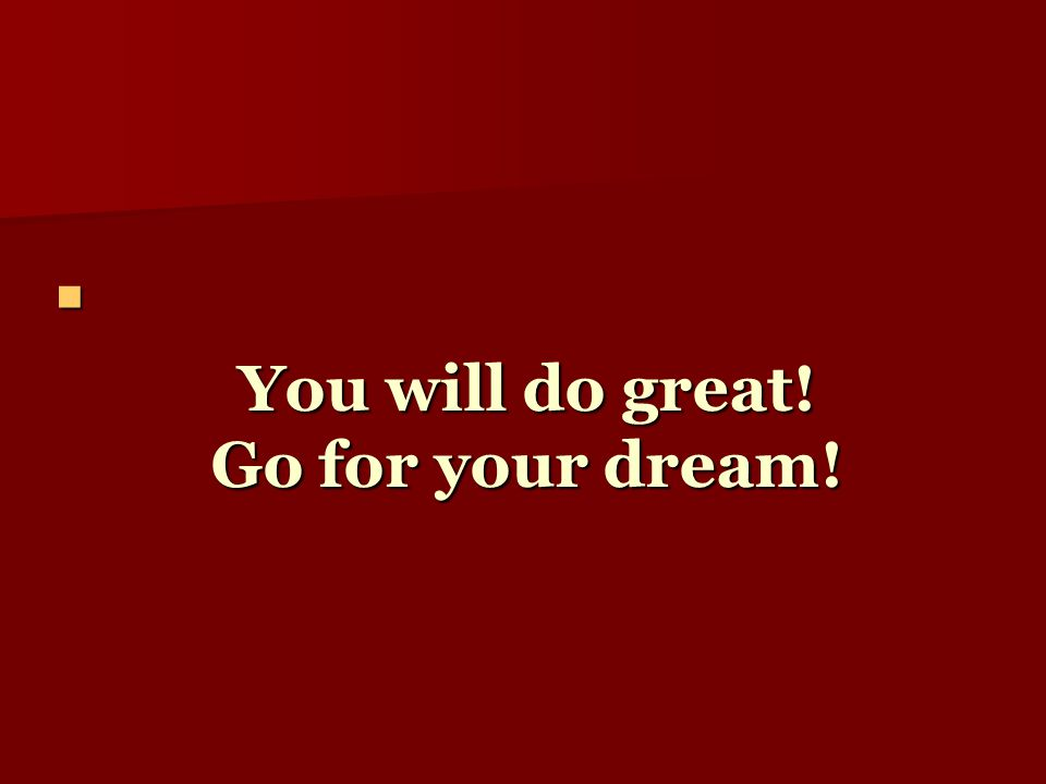 You will do great! Go for your dream!