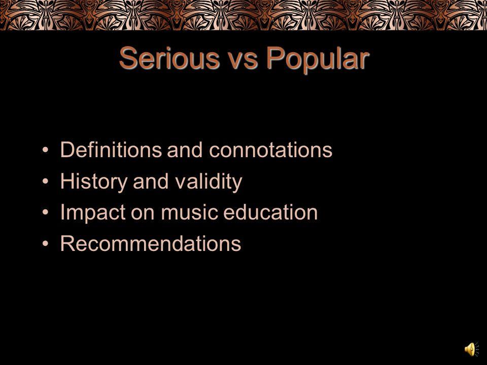 CFA MU 777 OL Music Education I: Philosophy and History of Music Education Vicky Boucher Serious vs Popular