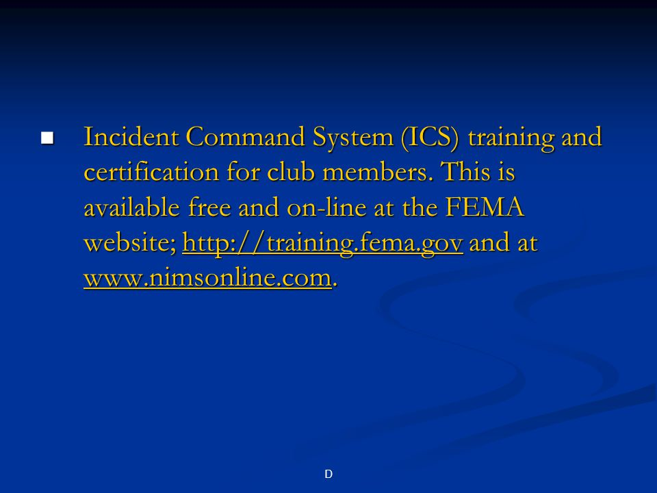 D Incident Command System (ICS) training and certification for club members.