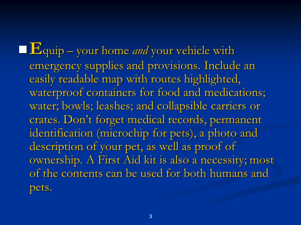 3 E quip – your home and your vehicle with emergency supplies and provisions.