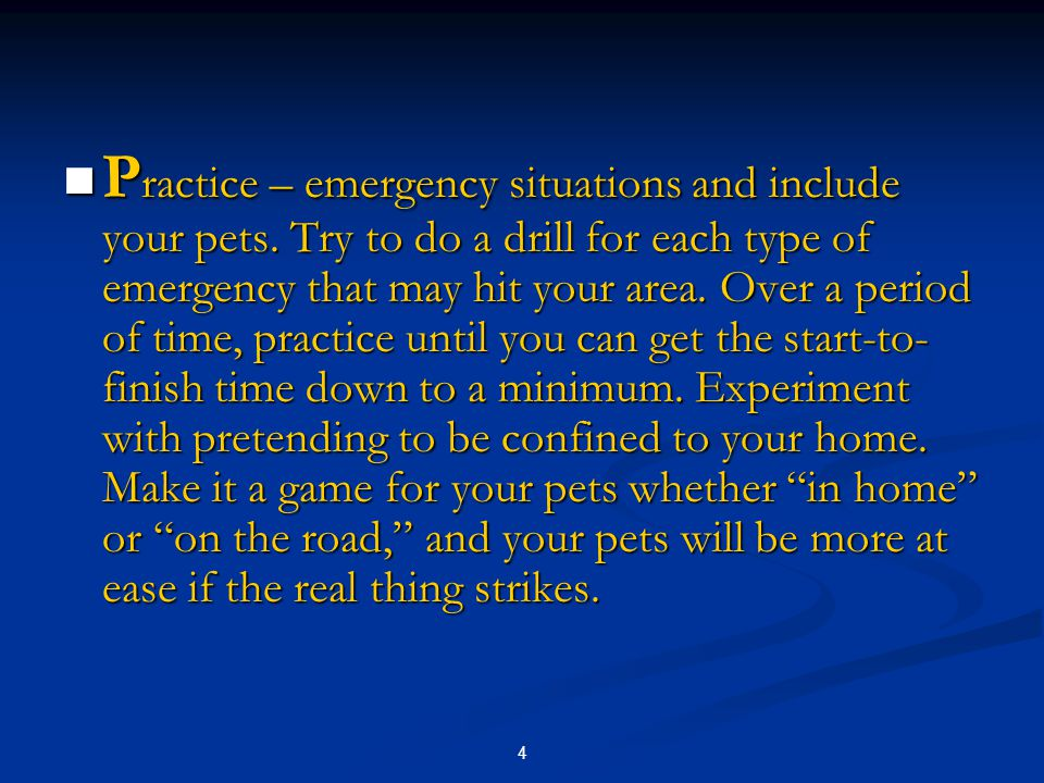 4 P ractice – emergency situations and include your pets.