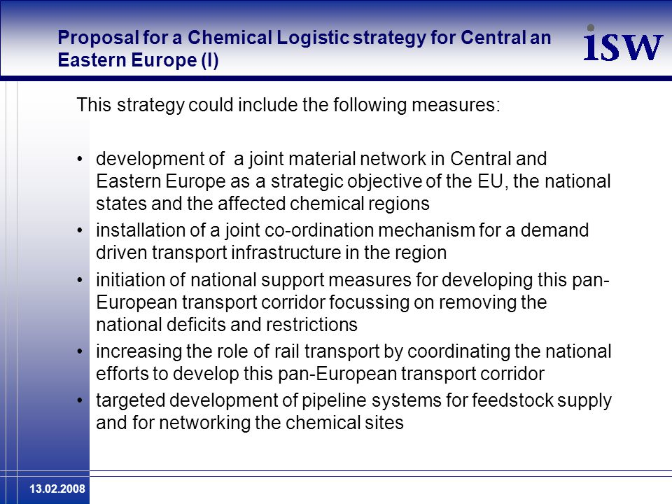 13.02.2008 Proposal for a Chemical Logistic strategy for Central an Eastern Europe (I) This strategy could include the following measures: development